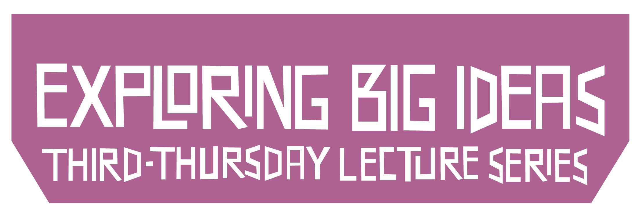 Exploring Big Ideas: Third-Thursday Lecture Series